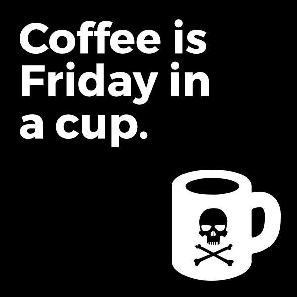 Friday in a cup