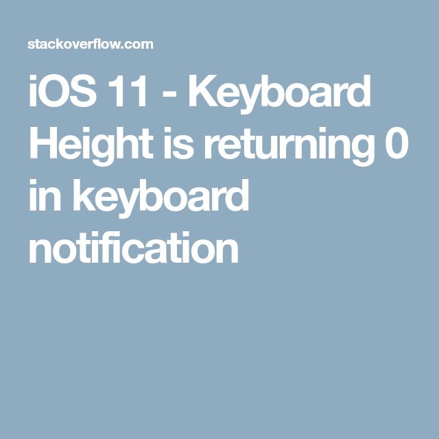 iOS 11 - Keyboard Height is returning 0 in keyboard notification