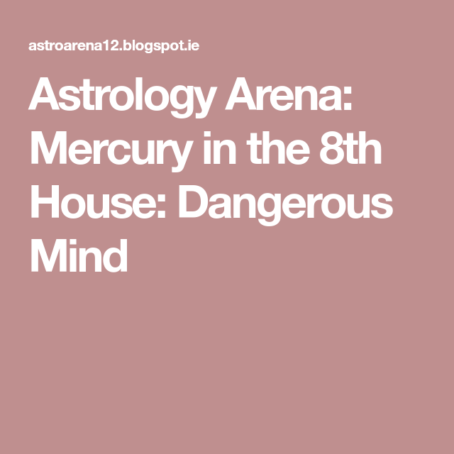 Astrology Arena: Mercury in the 8th House: Dangerous Mind