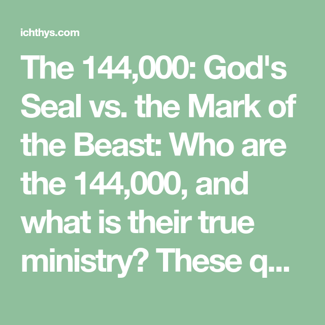 The 144,000: God's Seal vs  the Mark of the Beast: Who are the