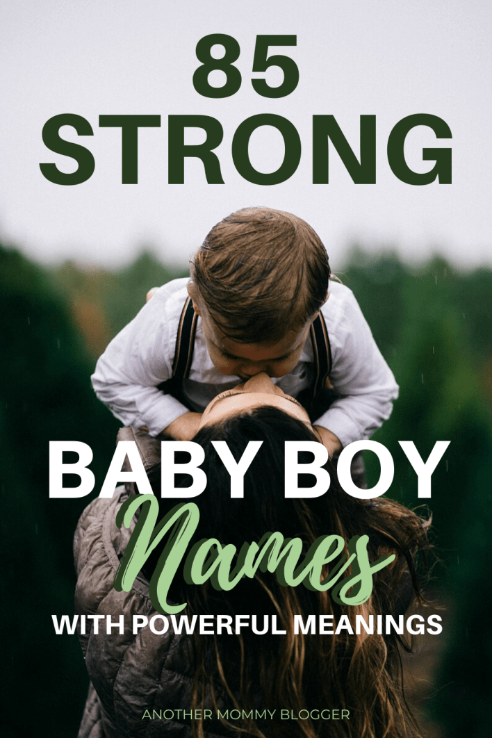 85 Strong Baby Boy Names With Powerful Meanings - Another Mommy Blogger