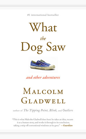 What The Dog Saw And Other Adventures By Malcolm Gladwell Goodreads In 2021 Malcolm Gladwell Happy Reading Books 2020
