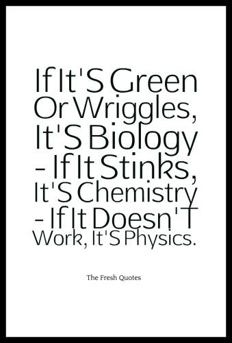 If It'S Green Or Wriggles, It'S Biology. If It Stinks, It