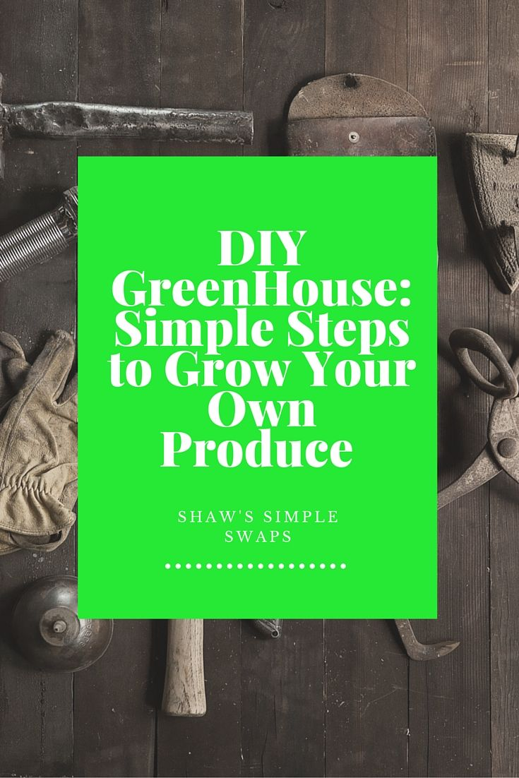 diy greenhouse how to build your own backyard garden oasis on