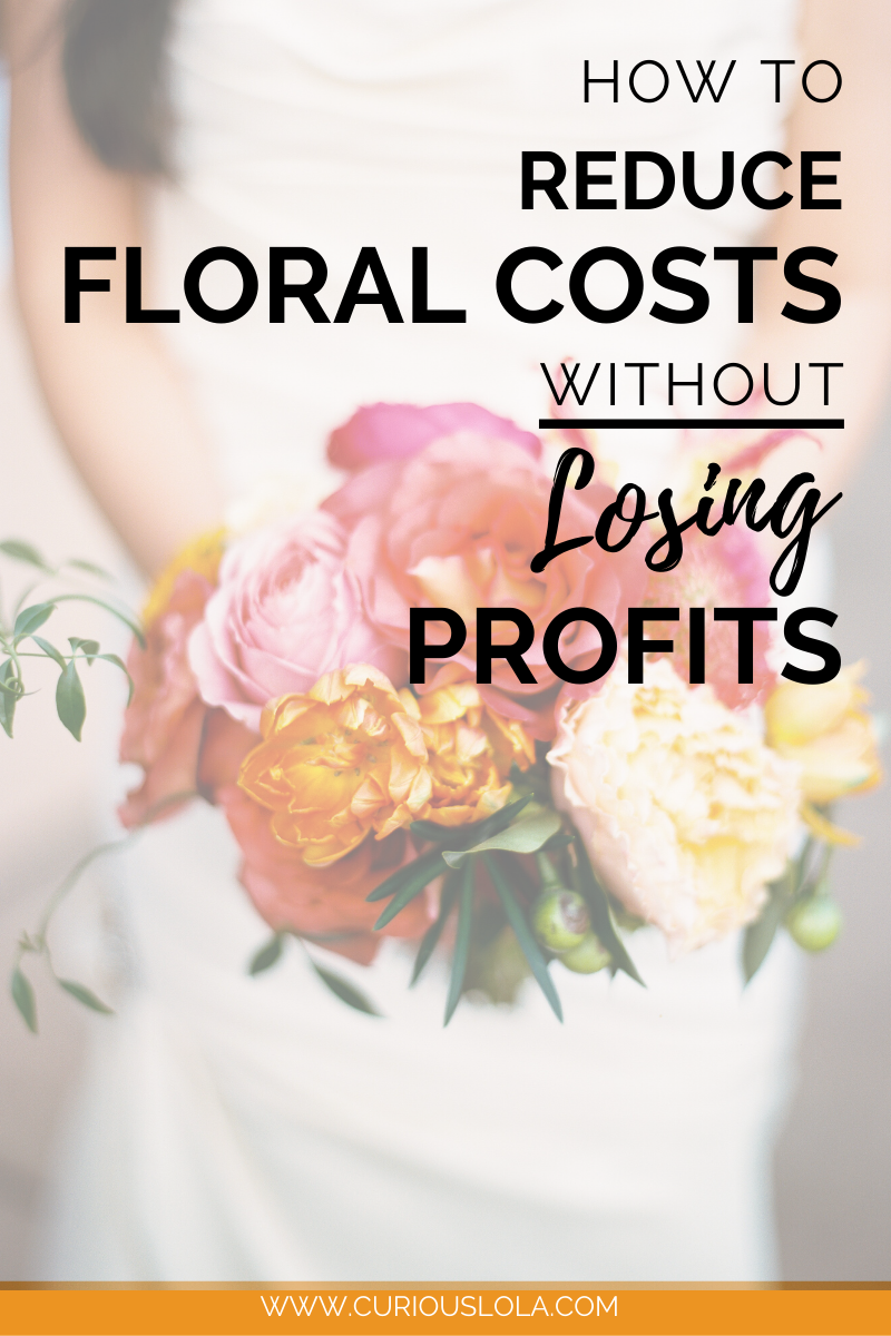 How To Reduce Floral Costs Without Losing Profits Curious Lola In 2020 Flower Shop Design Floral Design Business Floral