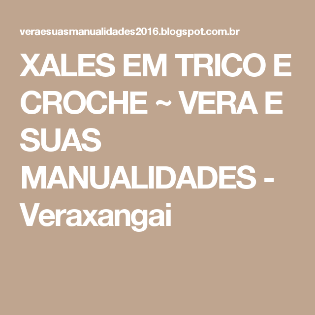 XALES EM TRICO E CROCHE ~ VERA E SUAS MANUALIDADES - Veraxangai