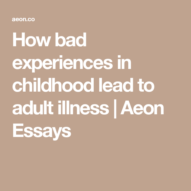 How bad experiences in childhood lead to adult illness   Aeon Essays