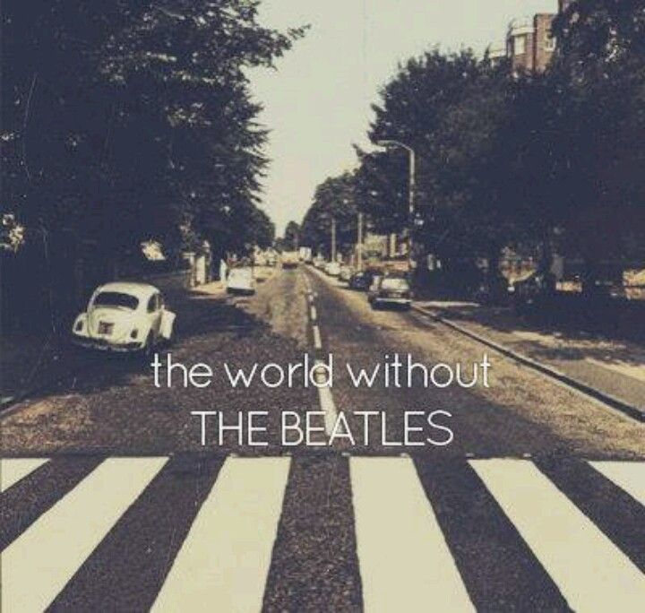 The World Without The Beatles The Beatles Beatles Abbey Road Abbey Road