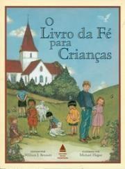 O Livro da Fé para Crianças Autor:Bennett, Willian J.; Bennett, Willian J.
