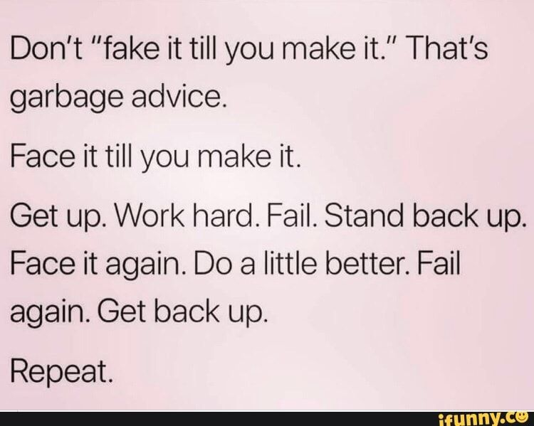 "Don't ""fake it till you make it."