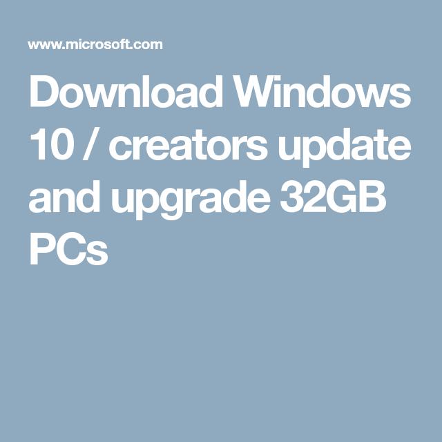 Download Windows 10 / creators update and upgrade 32GB PCs   Tech