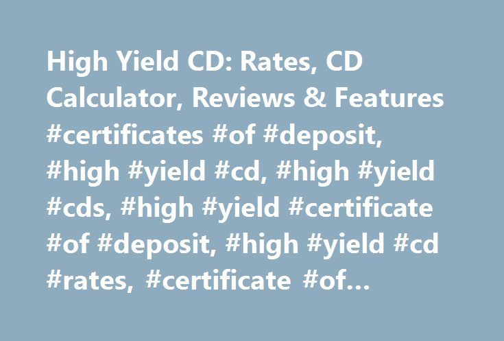 High Yield Cd Rates Cd Calculator Reviews Features
