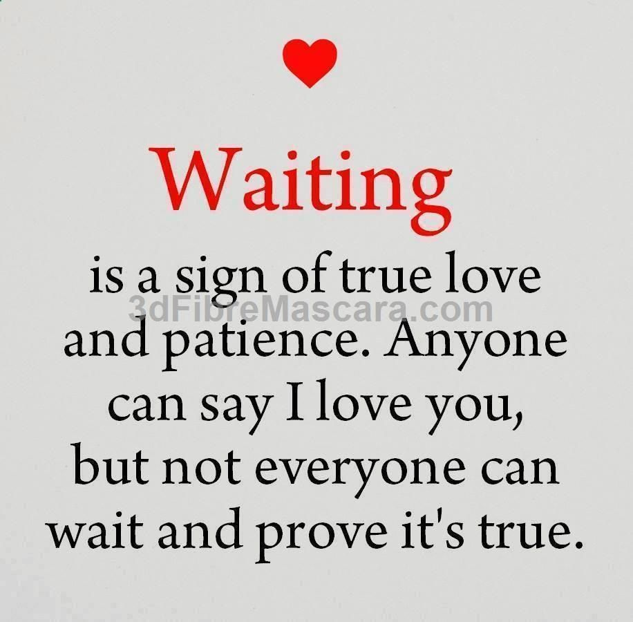Waiting is a sing of true Love