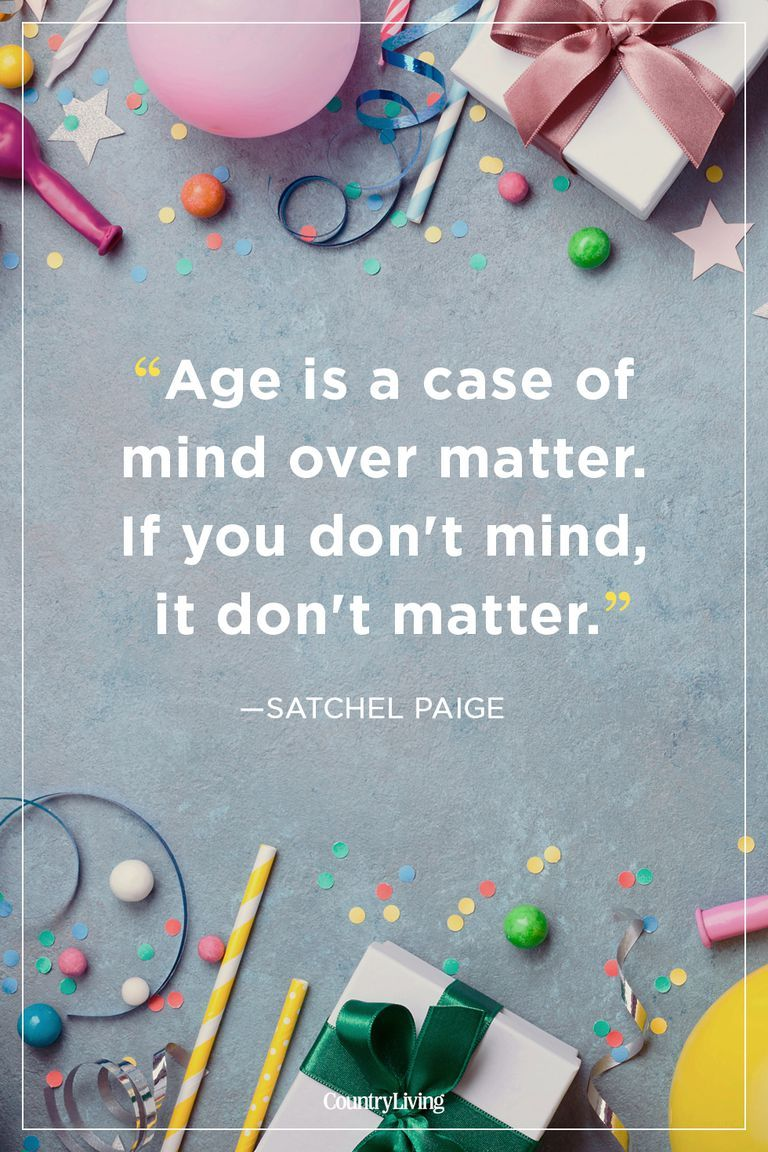 Our Favorite Birthday Quotes For Celebrating Each Age With Wisdom And Humor Birthday Quotes Funny Birthday Quotes For Him Birthday Quotes For Me