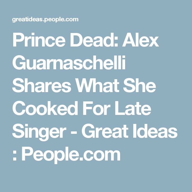 Prince Dead: Alex Guarnaschelli Shares What She Cooked For Late Singer - Great Ideas : People.com