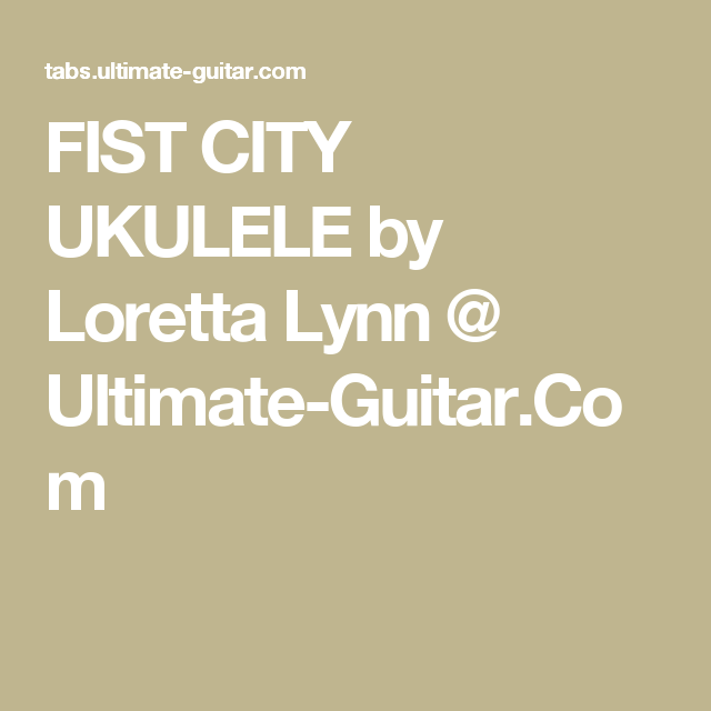 Fist City Ukulele By Loretta Lynn Ultimate Guitar Ukulele