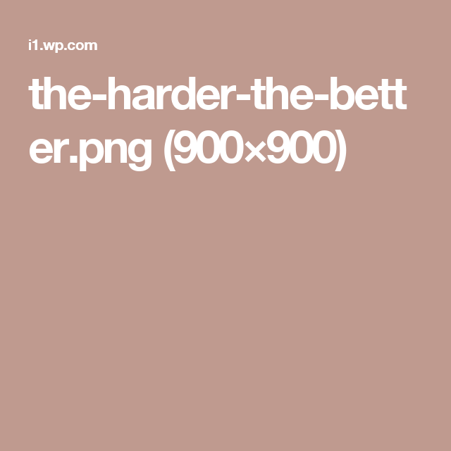the-harder-the-better.png (900×900)