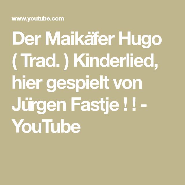 Der Maikäfer Hugo Trad Kinderlied Hier Gespielt Von Jürgen Fastje Youtube Kinder Lied Kinderlieder Lied