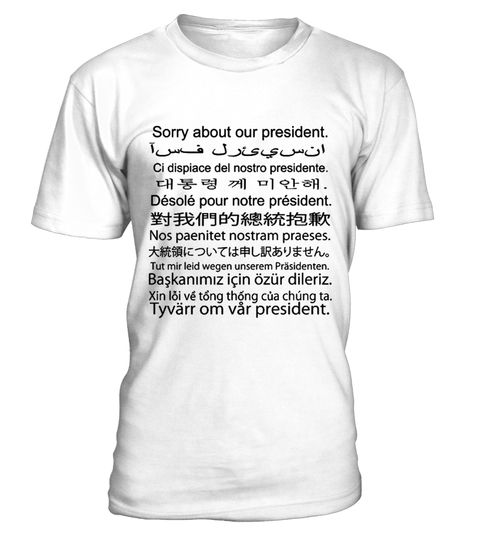 # Sorry About Our President T-shirt .  This Political I'm sorry About Our President T-Shirt is designed and printed to be fitted. For a more loose fit, please order a size up. Perfect Gift for Americans, Men, Woman, Boys, Girls, Aunt, Uncle, Kids and Toddler. IMPORTANT: These shirts are only available for a LIMITED TIME, so act fast and order yours now!TIP: If you buy 2 or more (hint: make a gift for someone or team up) you'll save quite a lot on shipping.Guaranteed safe and secure checkout…