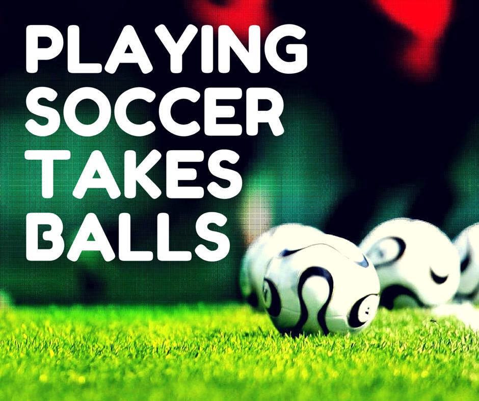 Playing #Soccer Takes Balls