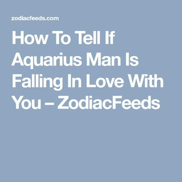 How To Tell If Aquarius Man Is Falling In Love With You