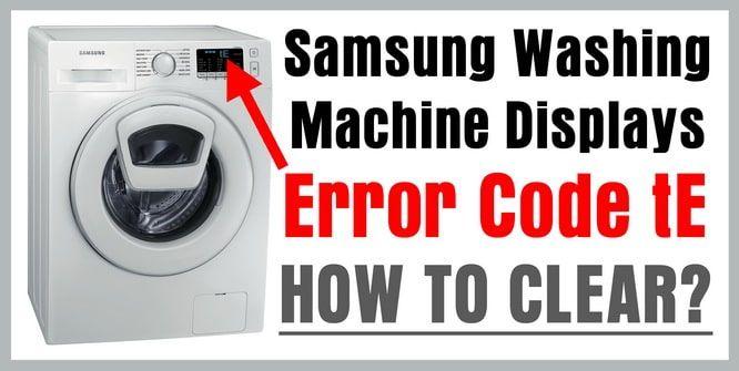 Samsung Washing Machine Displays Error Code Te How To