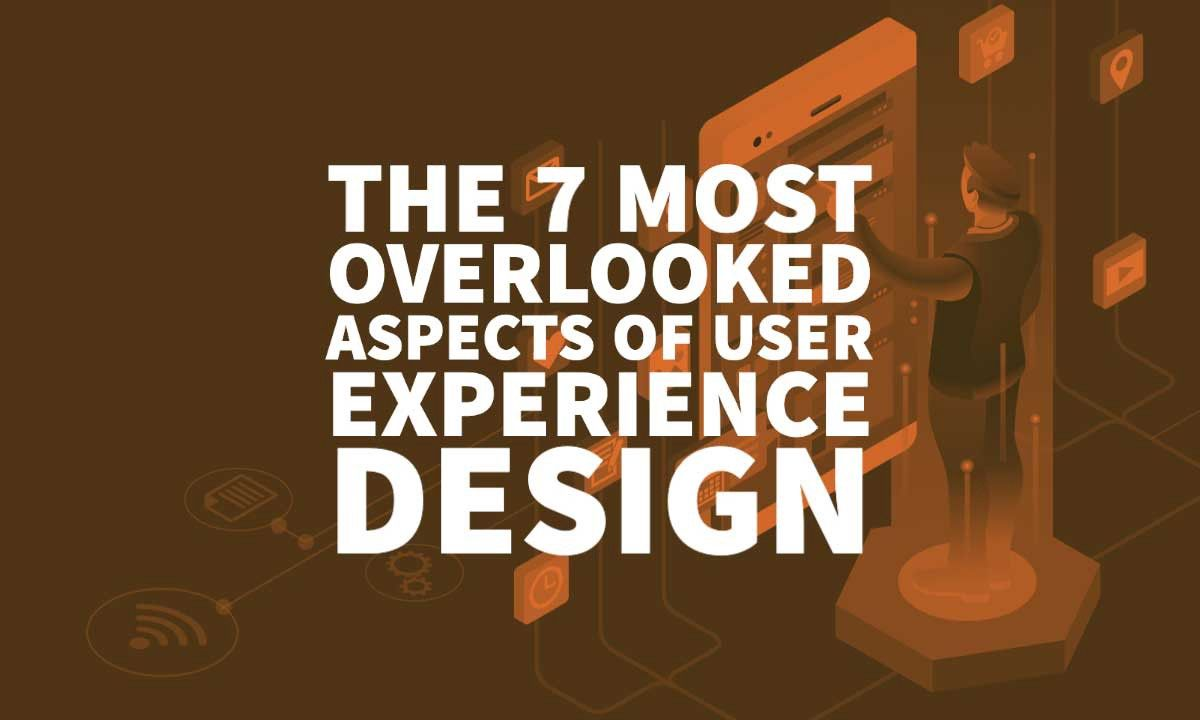 The 7 Most Overlooked Aspects Of User Experience Design