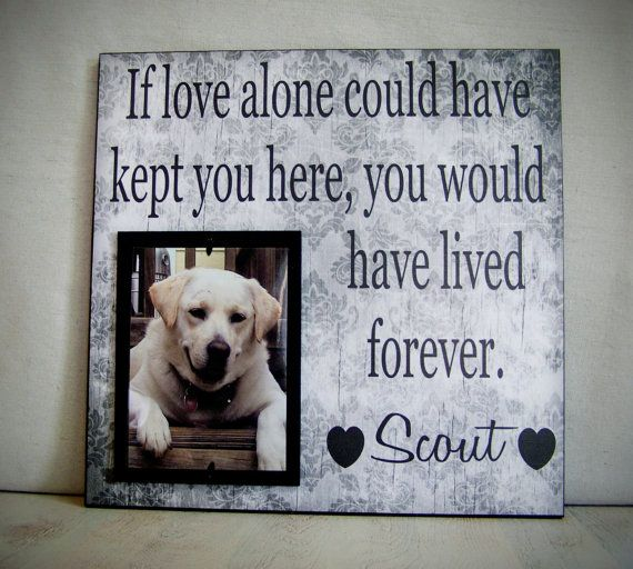 Pet Picture Frame, 12x12, If Love Alone Could Have Kept You Here ...
