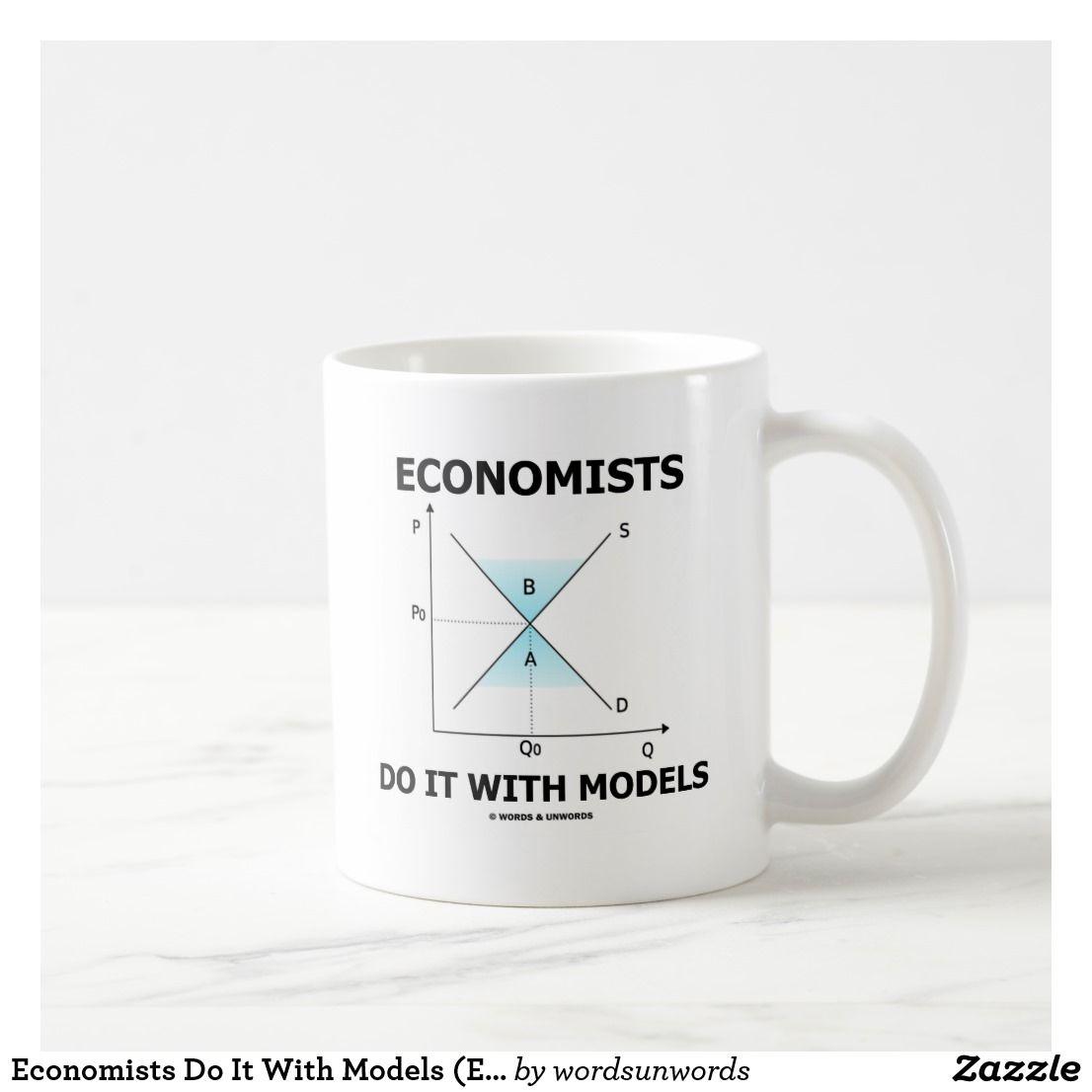 Economists Do It With Models Economics Humor Coffee Mug Zazzle Com Economics Humor Economics Economist