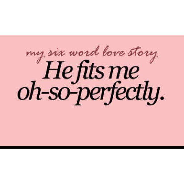 My Six Word Love Story He Fits Me Oh So Perfectly
