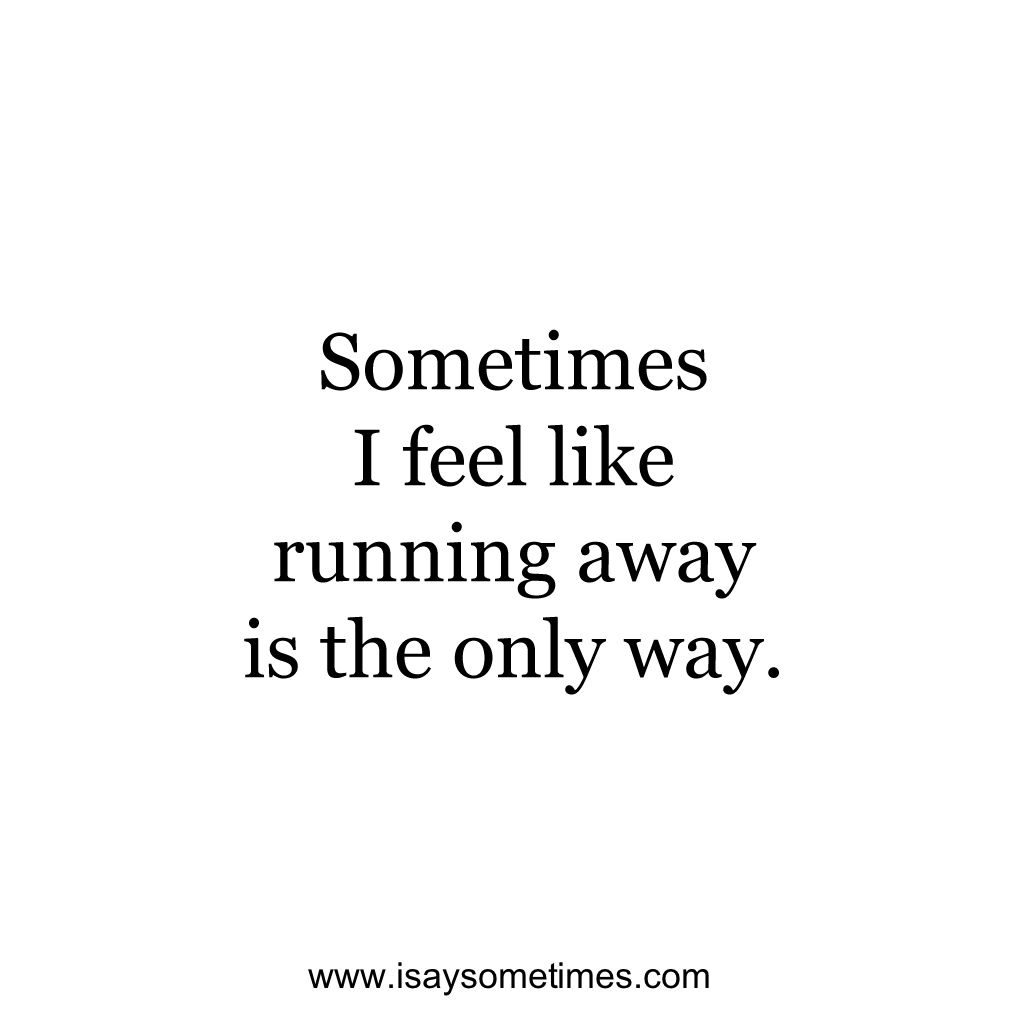 Sometimes I Feel Like Running Away Is The Only Way Freedom Quote