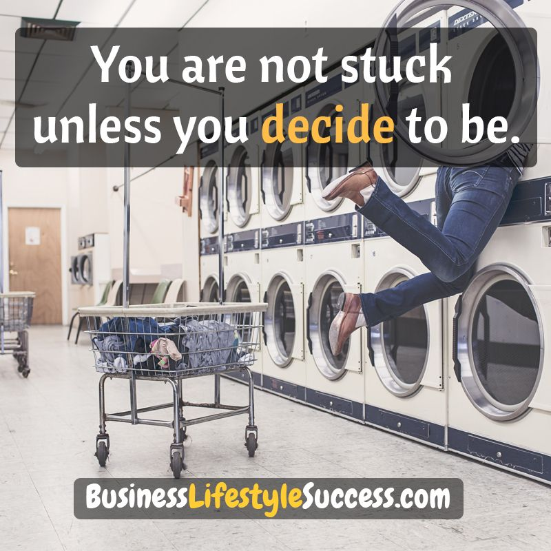 You are not stuck unless you decide to be.