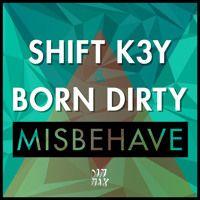 Shift K3Y & Born Dirty - Misbehave by Dim Mak Records on SoundCloud