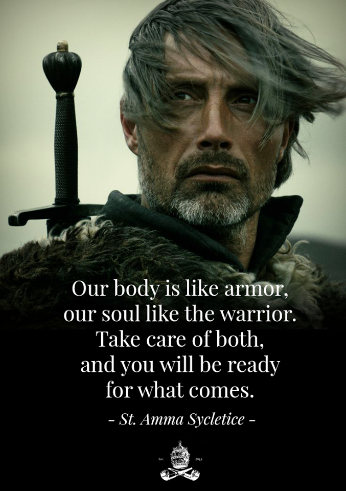 """""""Our body is like armor,  our souls like the warrior. Take care of both, and you will be ready for what comes."""" - St. Amma Sycletice"""