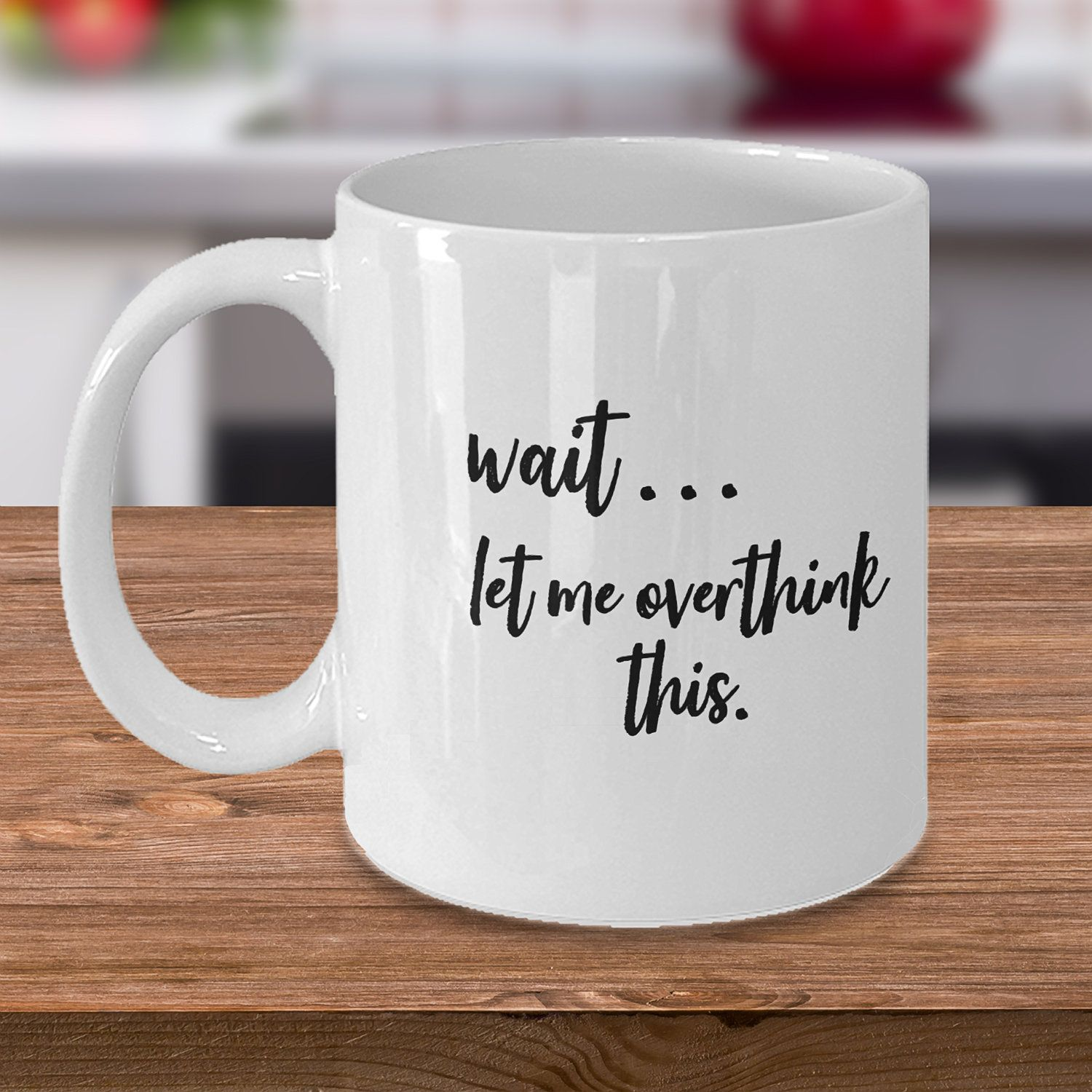 Funny Overthinkers Coffee Mug Gift, Wait Let Me Over Think