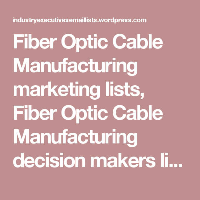 Fiber Optic Cable Manufacturing marketing lists, Fiber Optic Cable