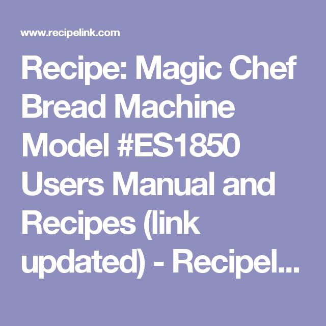 recipe magic chef bread machine model es1850 users manual and rh pinterest com Magic Chef Bread Machine Magic Chef Bread Maker CBM-310