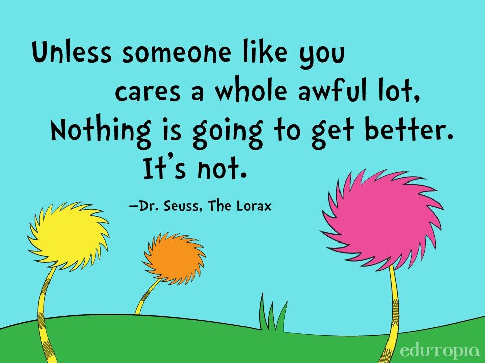 The Lorax Quotes Unless Someone Like You Cares A Whole Awful Lot Nothing Is Going To