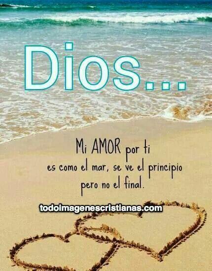 Dios Mi Amor Por Ti Es Como El El Mar Se Ve El Principio Pero No
