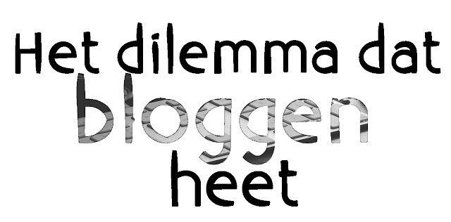 Bloggen | Het dilemma dat bloggen heet