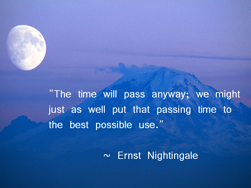 The Time Will Pass Anyway We Might Just As Well Put That Passing Time To The Best Possible Use Change Quotes Positive Motivational Quotes Change Quotes