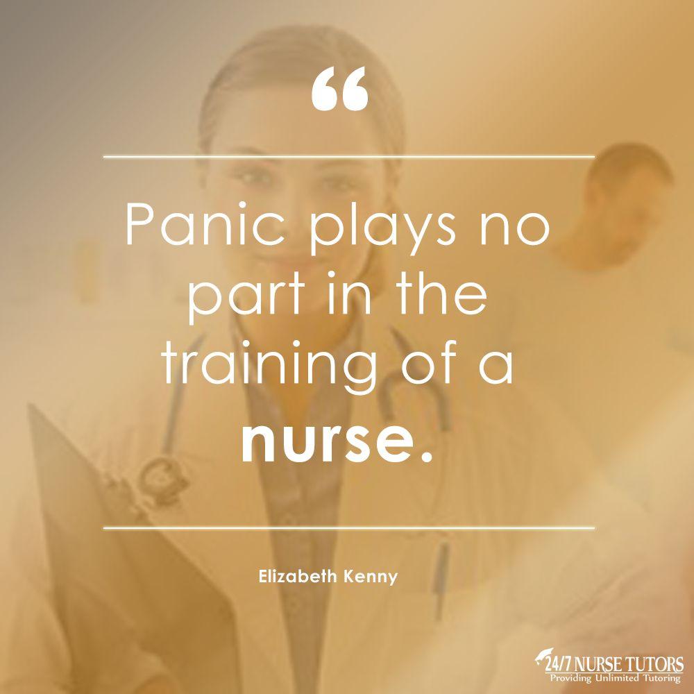 Panic plays no part in the training of a nurse. 247 Nurse