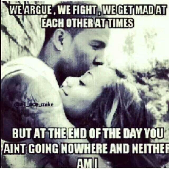 We Argue We Fight We Get Mad At Each Other At Times But At The End