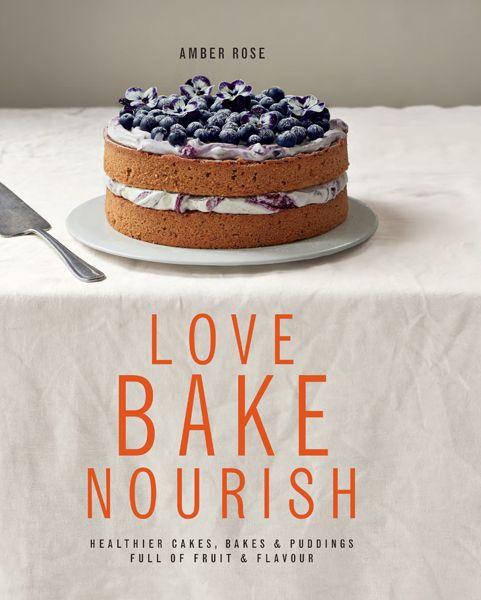 Love, Bake, Nourish by Amber Rose