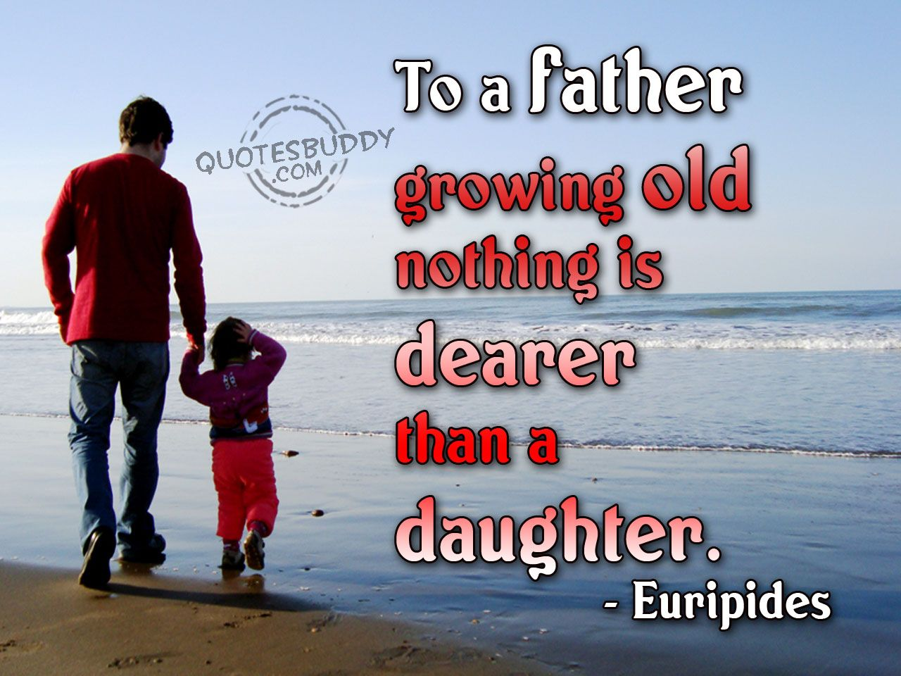 To a father growing old nothing is dearer than a daughter father quote Collection Inspiring Quotes Sayings