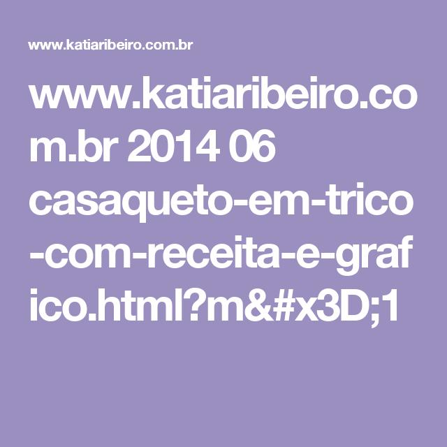 www.katiaribeiro.com.br 2014 06 casaqueto-em-trico-com-receita-e-grafico.html?m=1