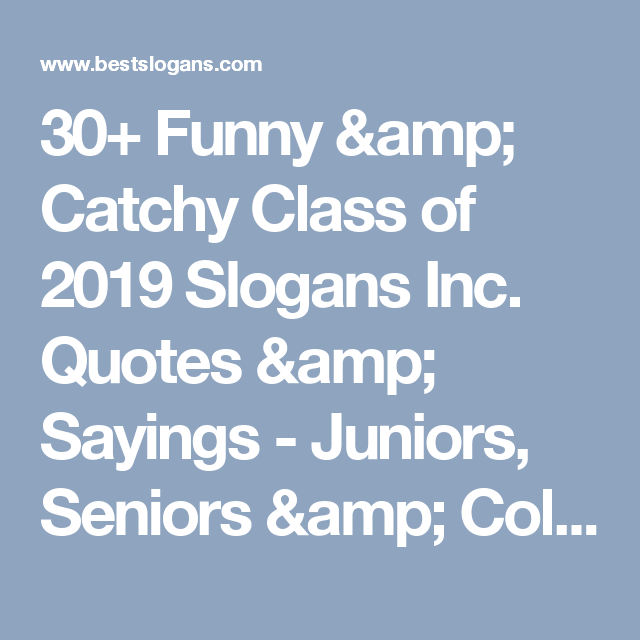 30 Funny Catchy Class Of 2019 Slogans Inc Quotes Sayings