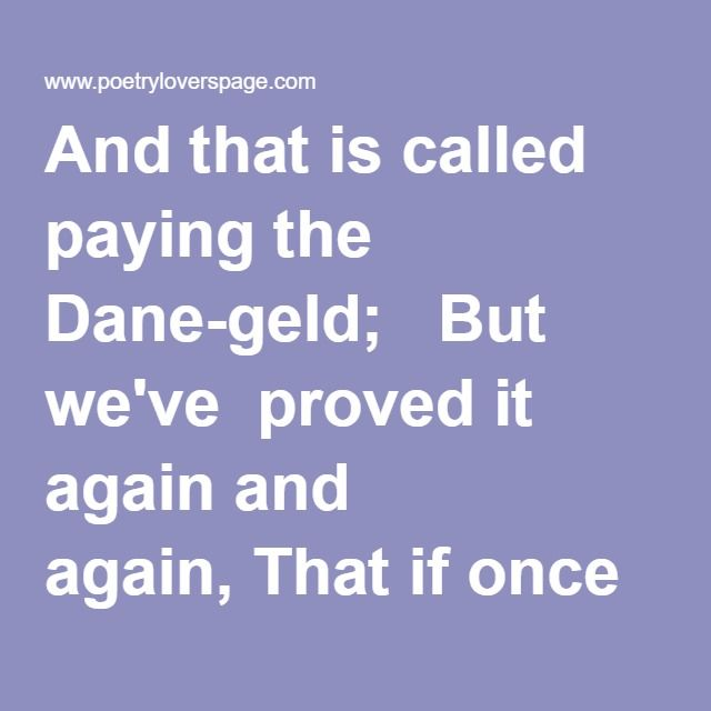 Once you have paid him the Dane-geld, you never get rid of the Dane. The nation that pays it is lost. - Kipling
