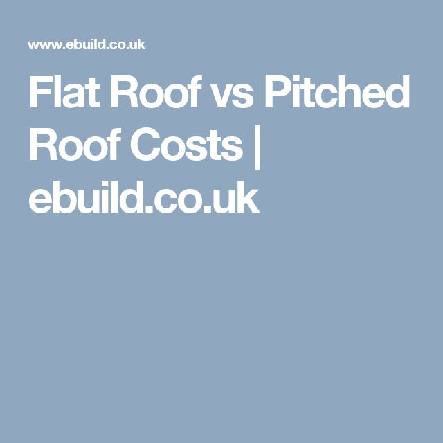 Flat Roof Vs Pitched Costs Ebuild Co Uk