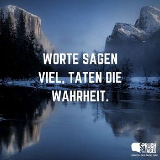Worte sagen viel Taten die Wahrheit.